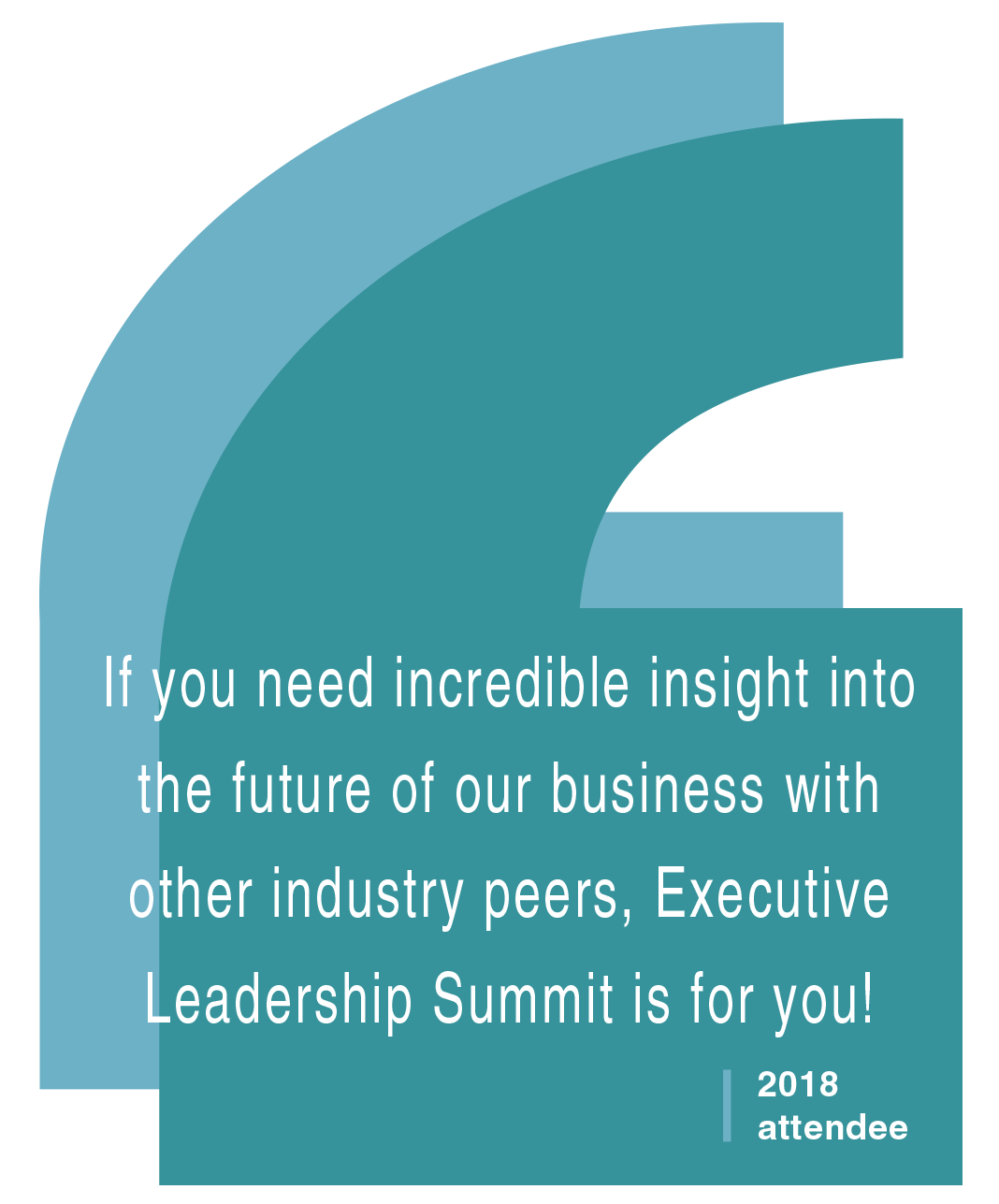 if you need incredible insight into the future of our business with other industry peers executive leadership summit is for you